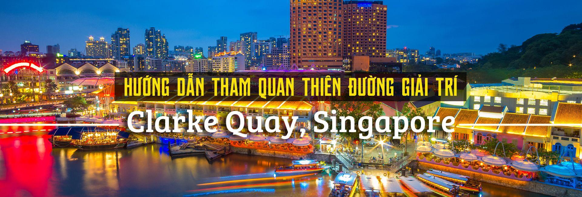 Tham quan thiên đường giải trí Clarke Quay, Singapore