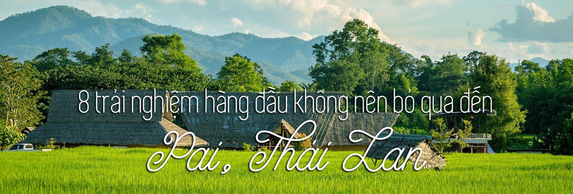Top 8 trải nghiệm thú vị nhất ở Pai, Thái Lan