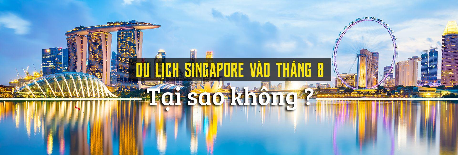Đi du lịch Singapore vào tháng 8 - tại sao không?