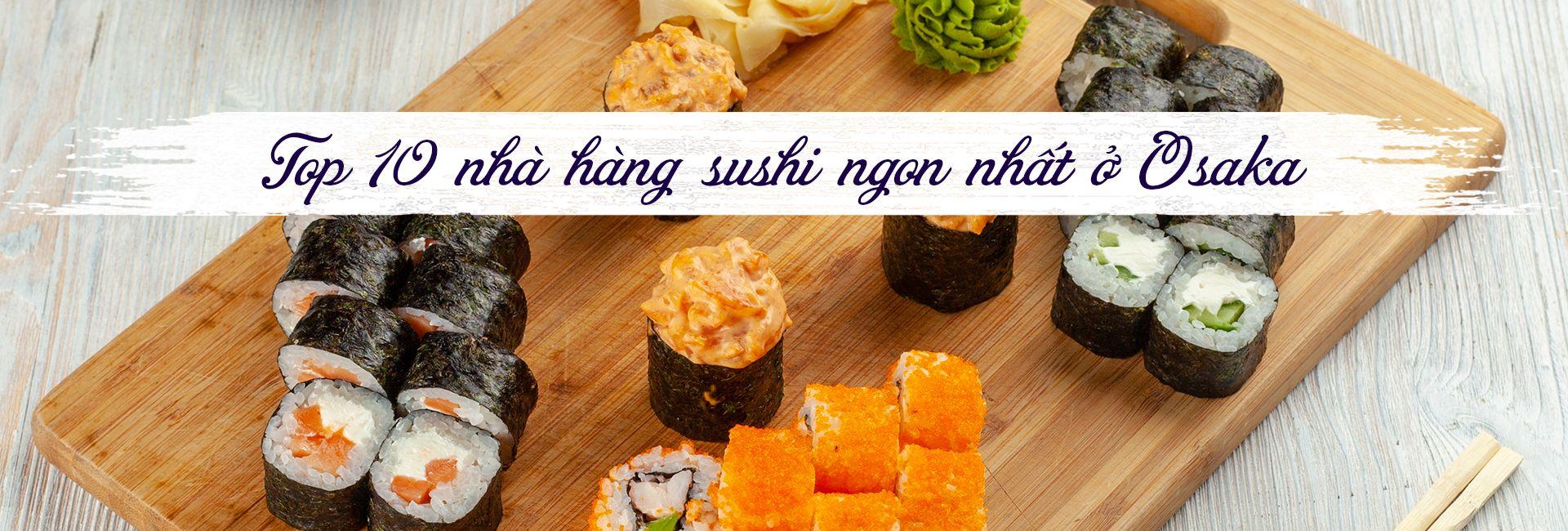 Top 10 nhà hàng sushi ngon nhất Osaka, Nhật Bản