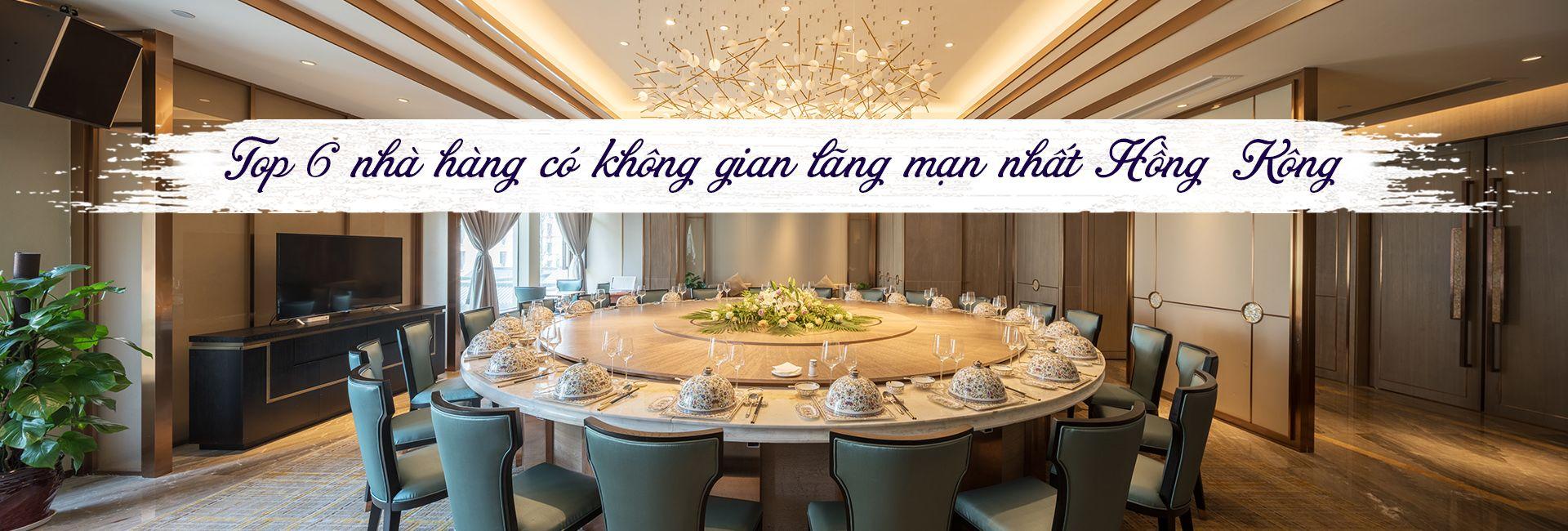 Top 6 nhà hàng có không gian lãng mạn nhất Hồng Kông