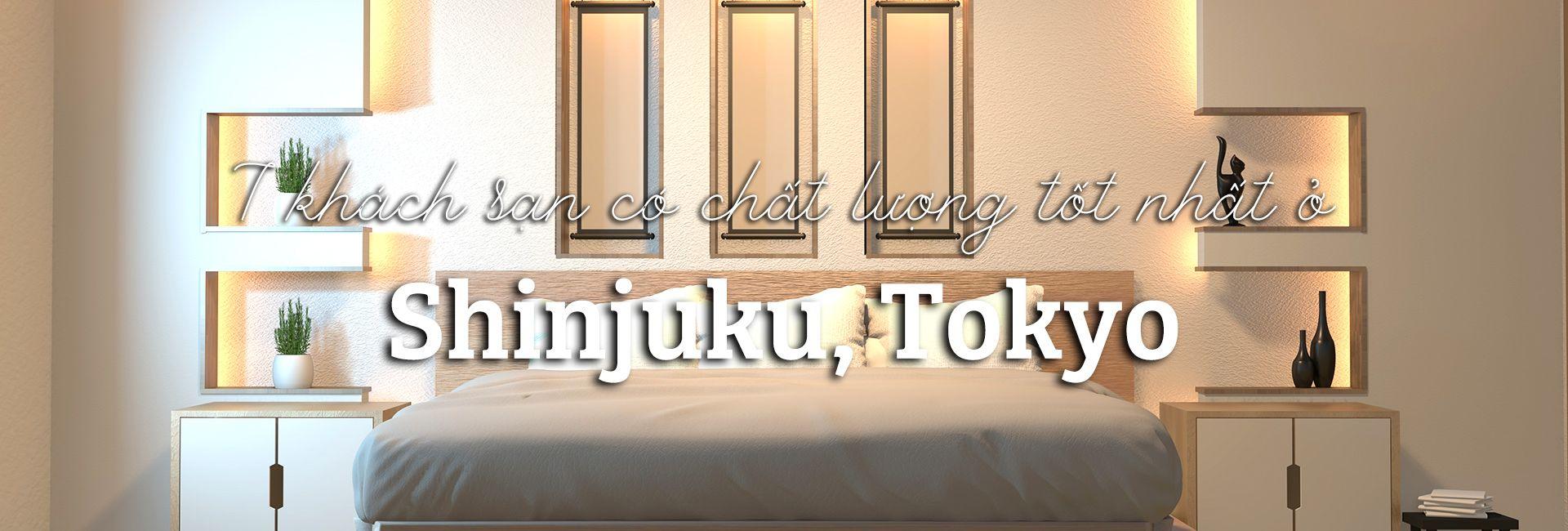 Top 7 khách sạn có chất lượng tốt nhất ở Shinjuku, Tokyo
