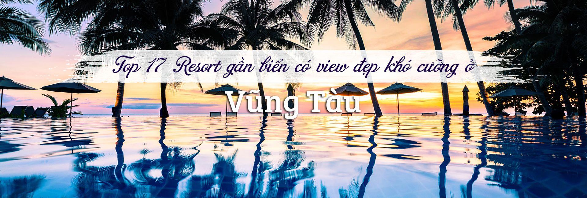 Top 17 Resort ở Vũng Tàu gần biển có view đẹp khó cưỡng