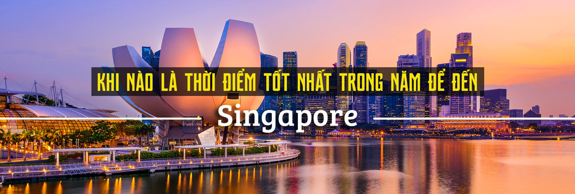 Nên đi du lịch Singapore vào thời điểm nào trong năm?