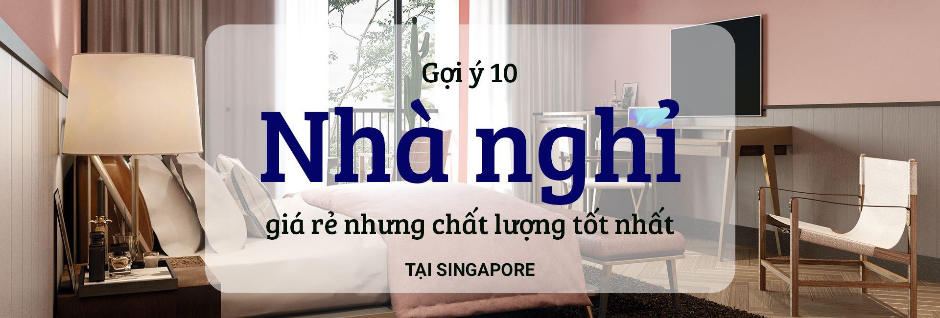 Top 10 nhà nghỉ giá rẻ, chất lượng tại Singpapore