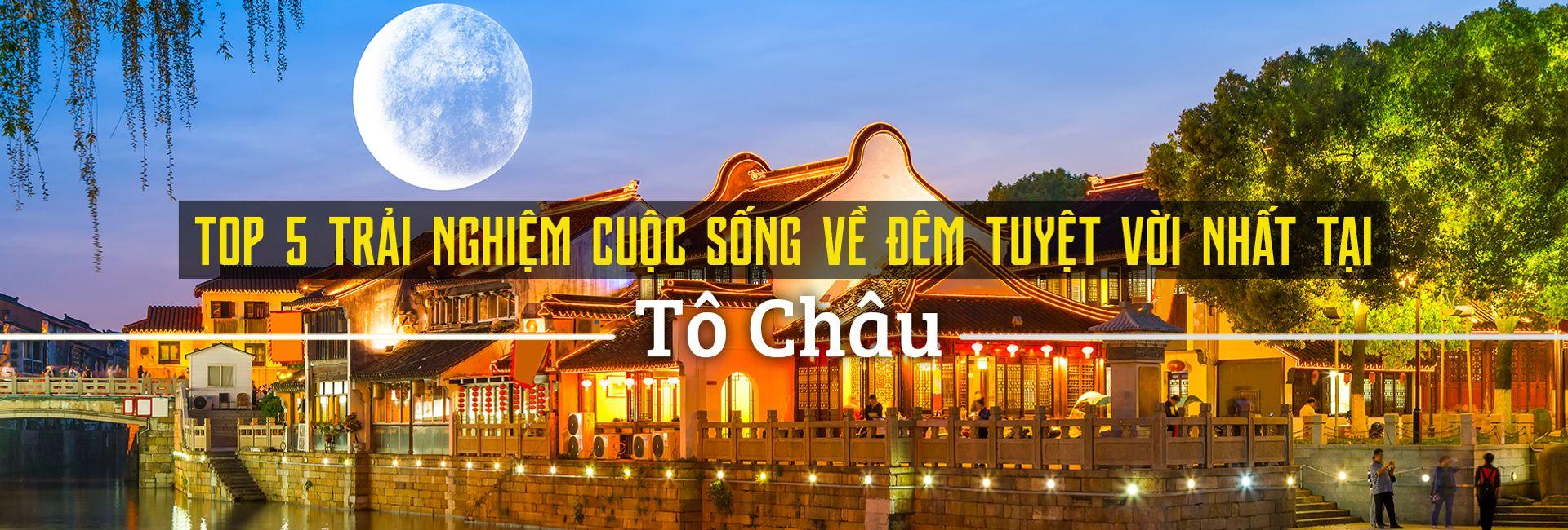 Top 5 trải nghiệm cuộc sống về đêm tuyệt vời nhất tại Tô Châu