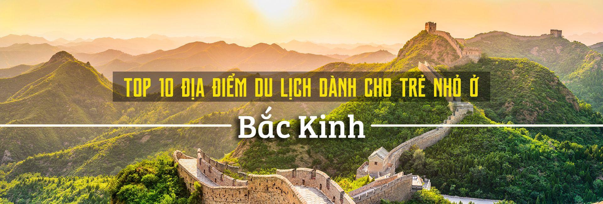 Top 10 địa điểm du lịch ở Bắc Kinh cho trẻ nhỏ