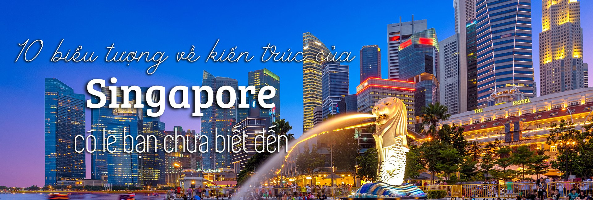 Top 10 công trình kiến trúc ấn tượng nhất Singapore
