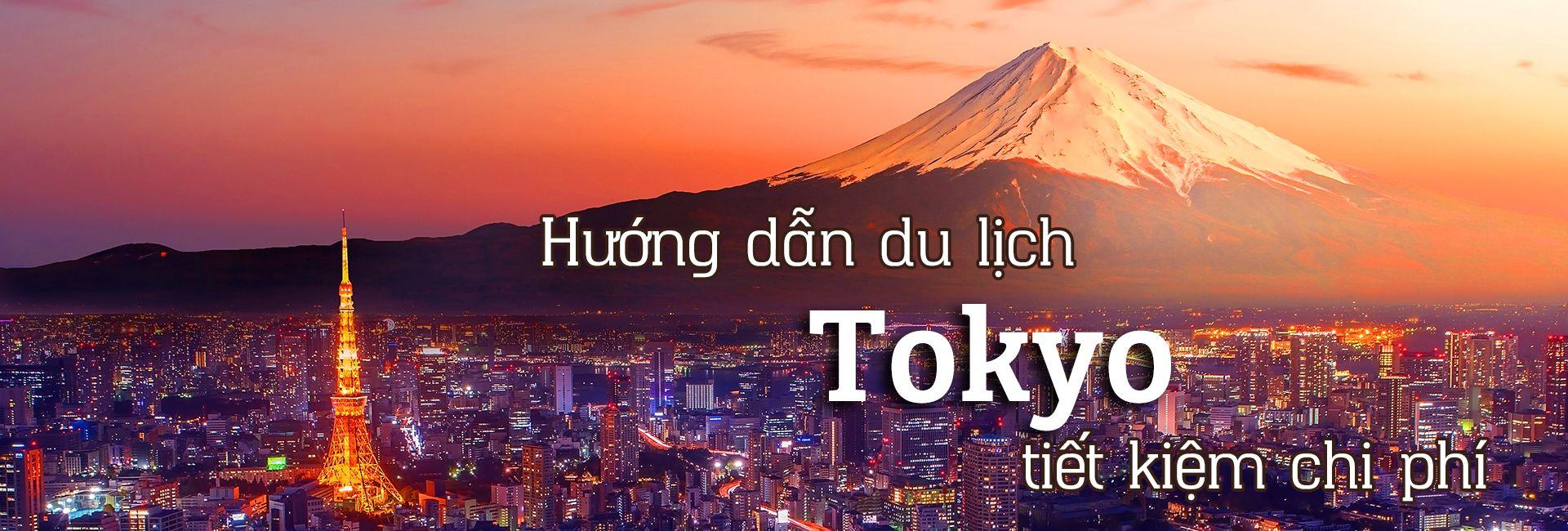Hướng dẫn du lịch Tokyo tự túc tiết kiệm chi phí