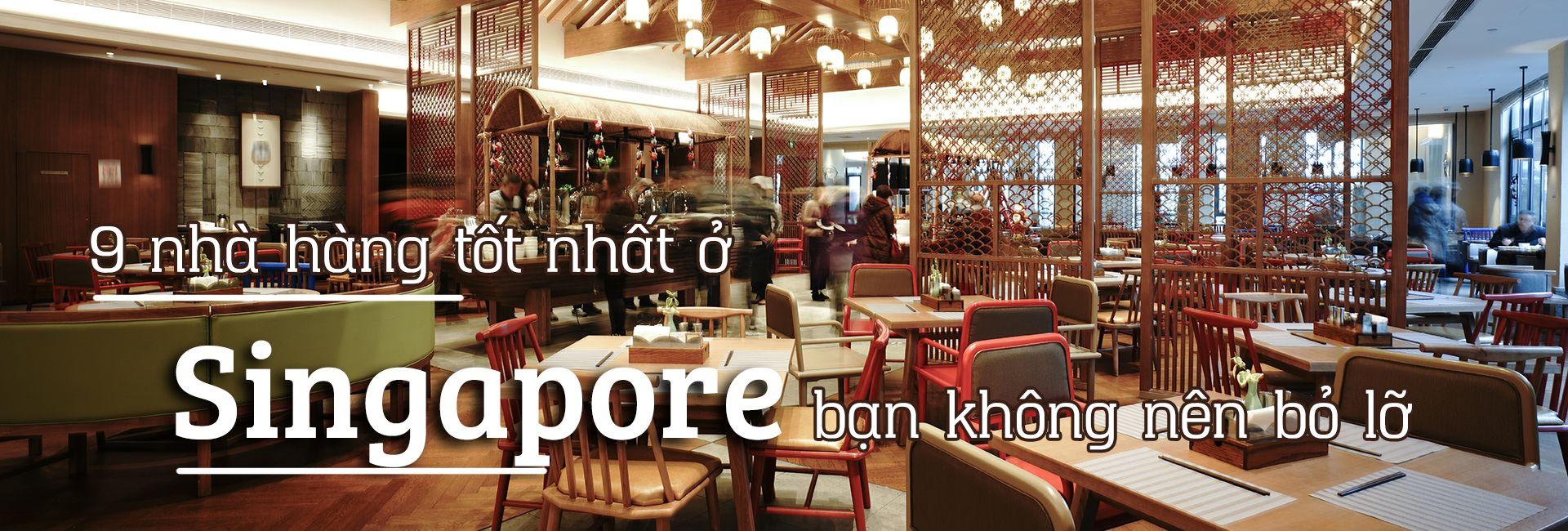 Top 9 nhà hàng tốt nhất ở Singapore không nên bỏ lỡ