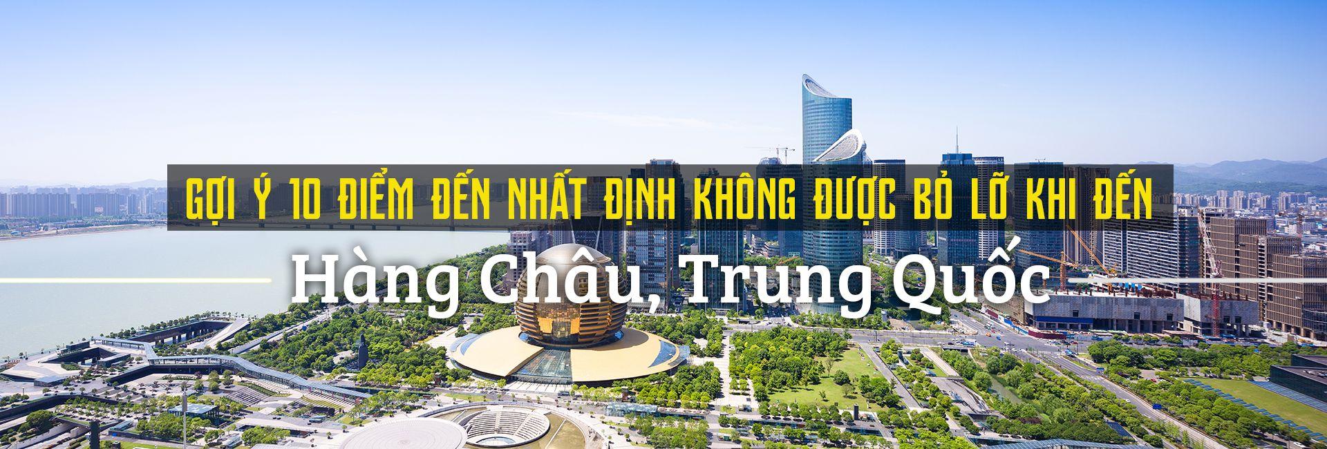 Top 10 địa điểm du lịch nổi bật nhất Hàng Châu, Trung Quốc