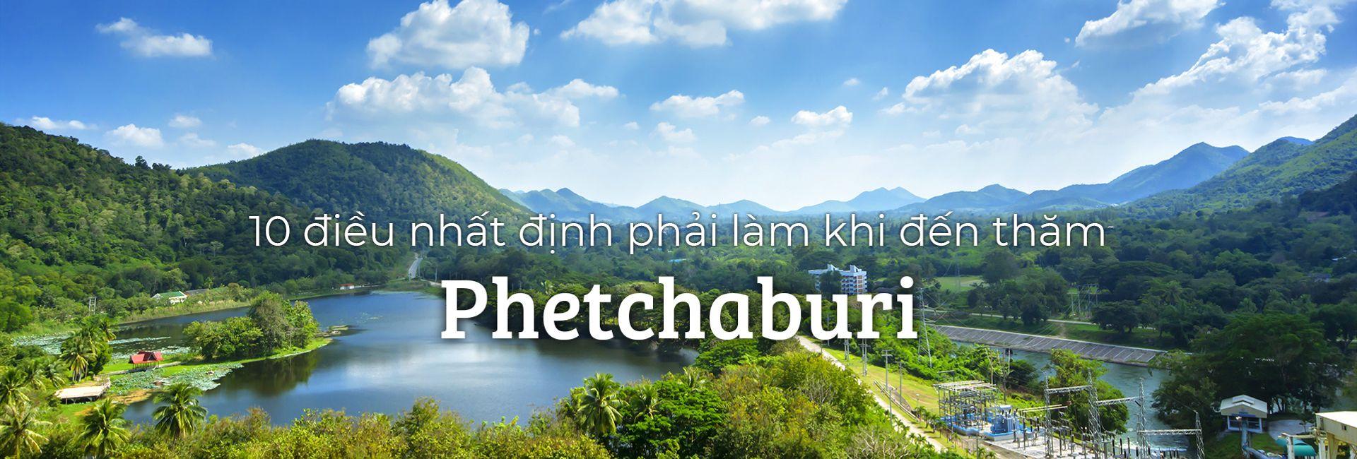 Top 10 điều nên làm khi du lịch Phetchaburi, Thái Lan