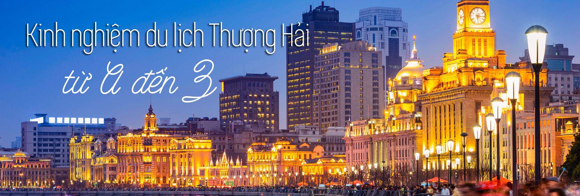 Kinh nghiệm du lịch Thượng Hải tất tần tật từ A đến Z