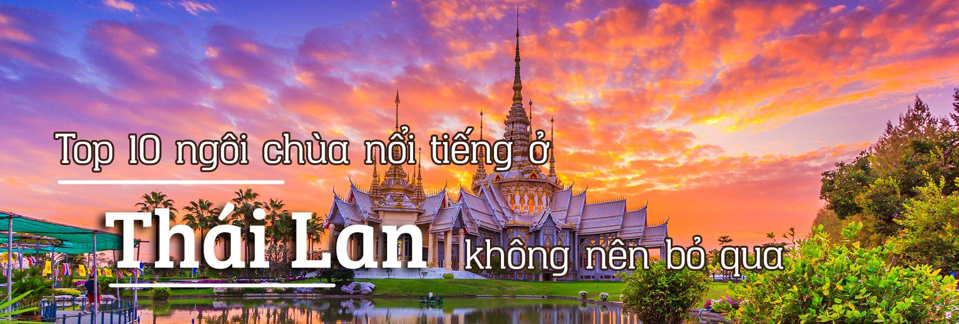 Top 10 ngôi chùa nổi tiếng ở Thái Lan không nên bỏ qua