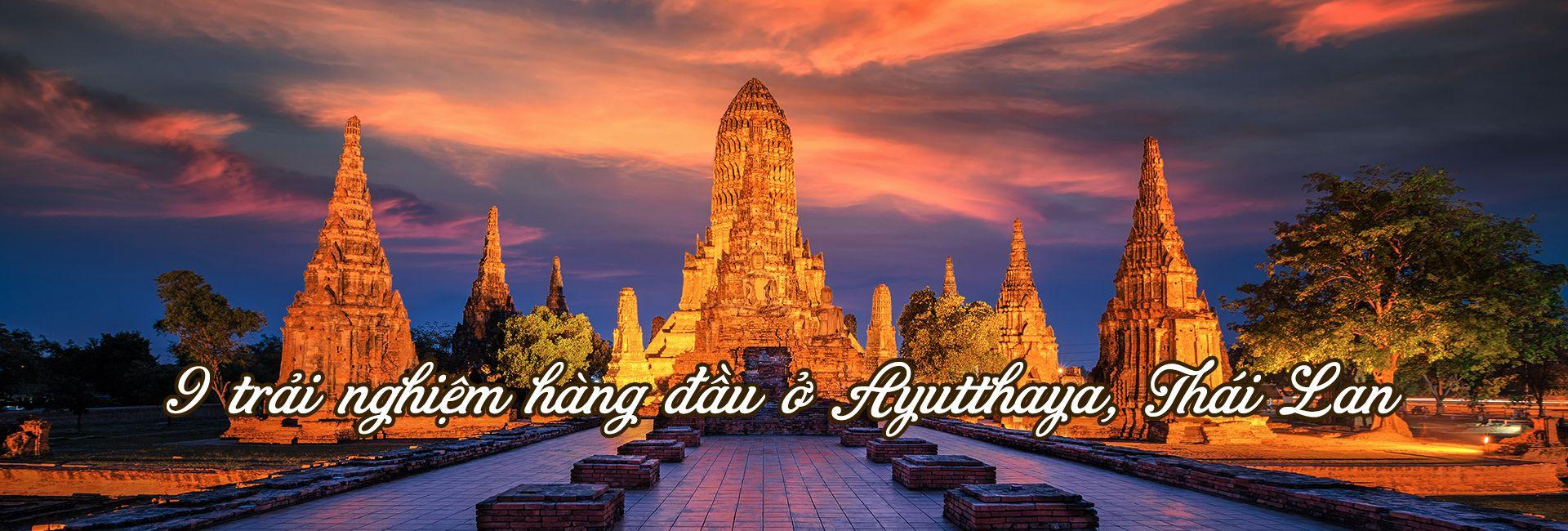 Top 9 trải nghiệm thú vị ở Ayutthaya, Thái Lan
