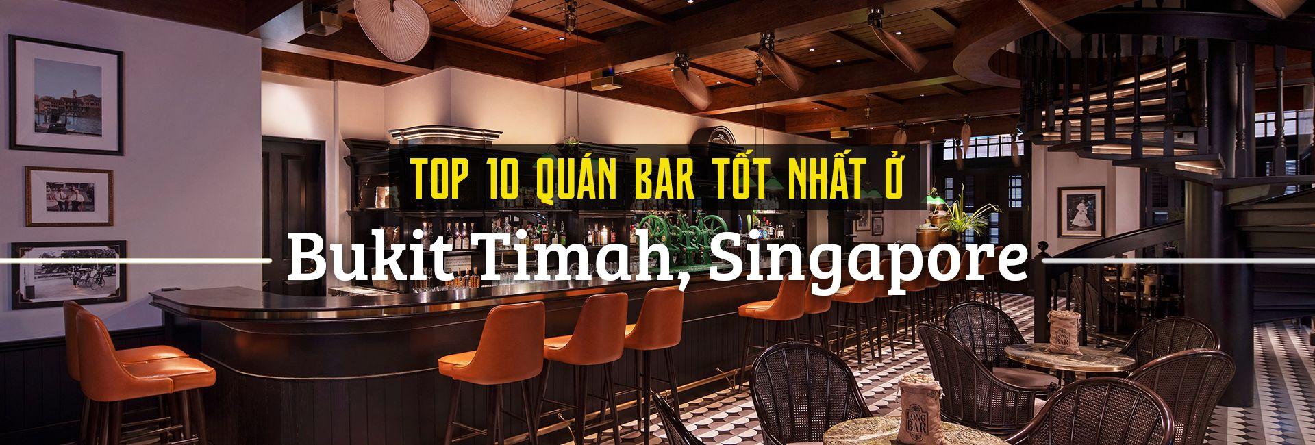 Top 10 quán bar sôi động khu Bukit Timah, Singapore