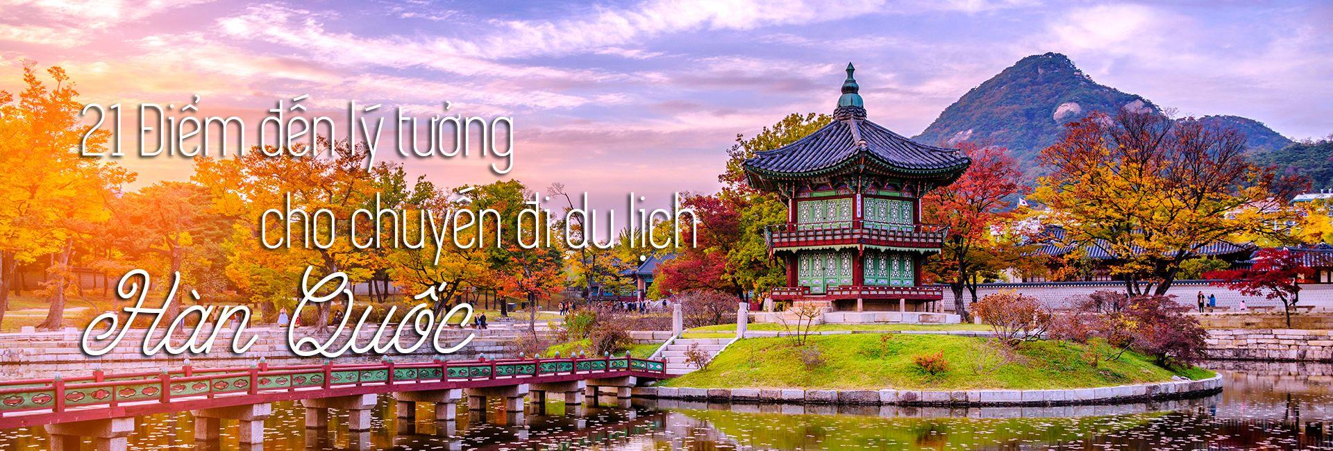 Top 21 địa điểm du lịch nổi tiếng ở Hàn Quốc