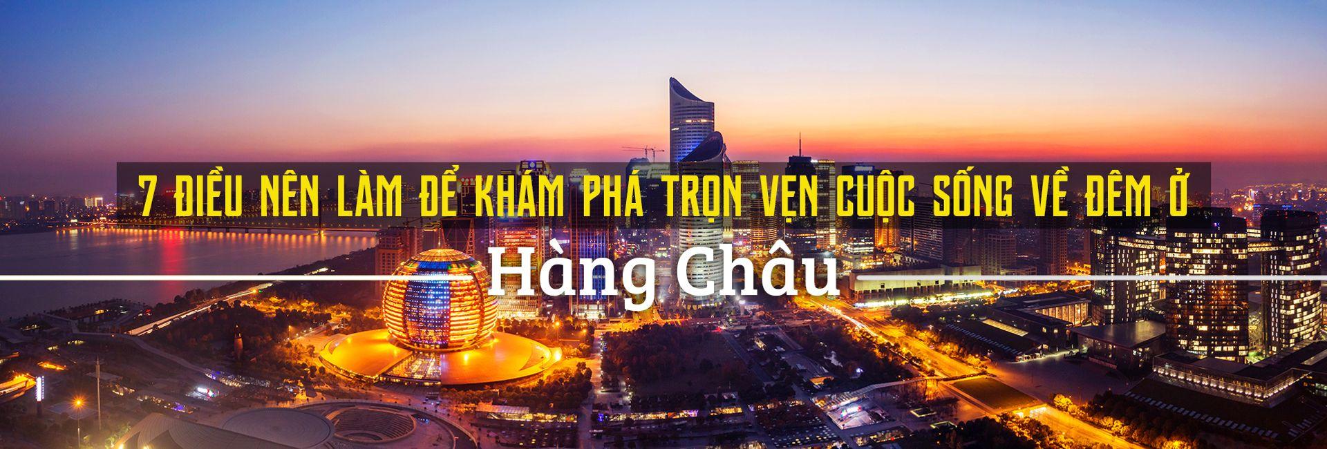 Top 7 hoạt động thú vị về đêm ở Hàng Châu, Trung Quốc