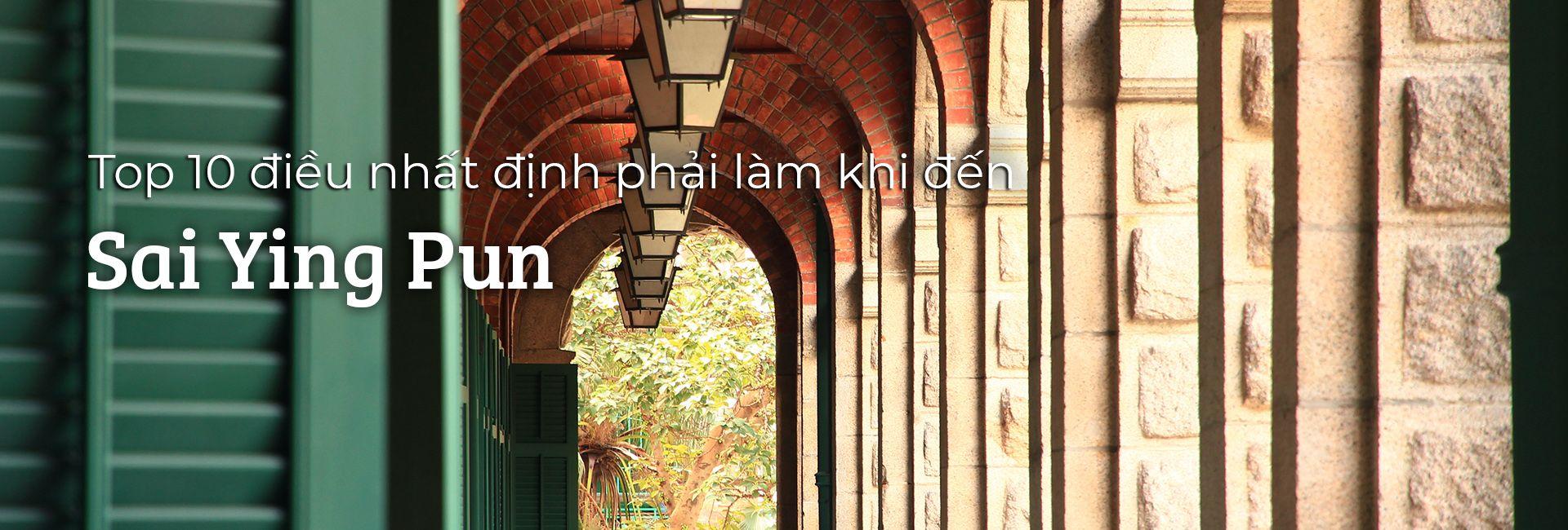 Top 10 trải nghiệm thú vị tại Sai Ying Pun, Hồng Kông