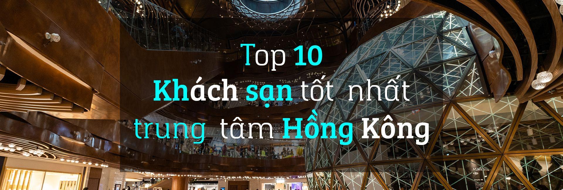 Top 10 khách sạn tốt nhất ở trung tâm Hồng Kông