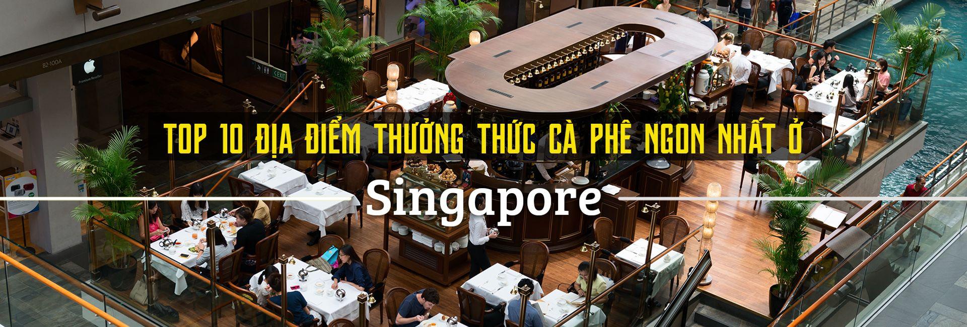 Top 10 địa điểm thưởng thức cà phê ngon nhất Singapore
