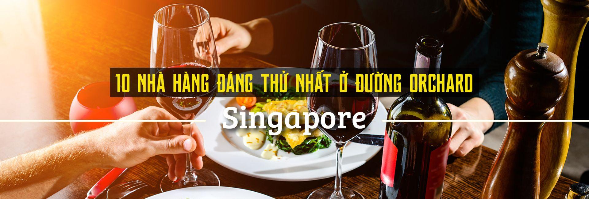 Top 10 nhà hàng đáng thử nhất đường Orchard, Singapore