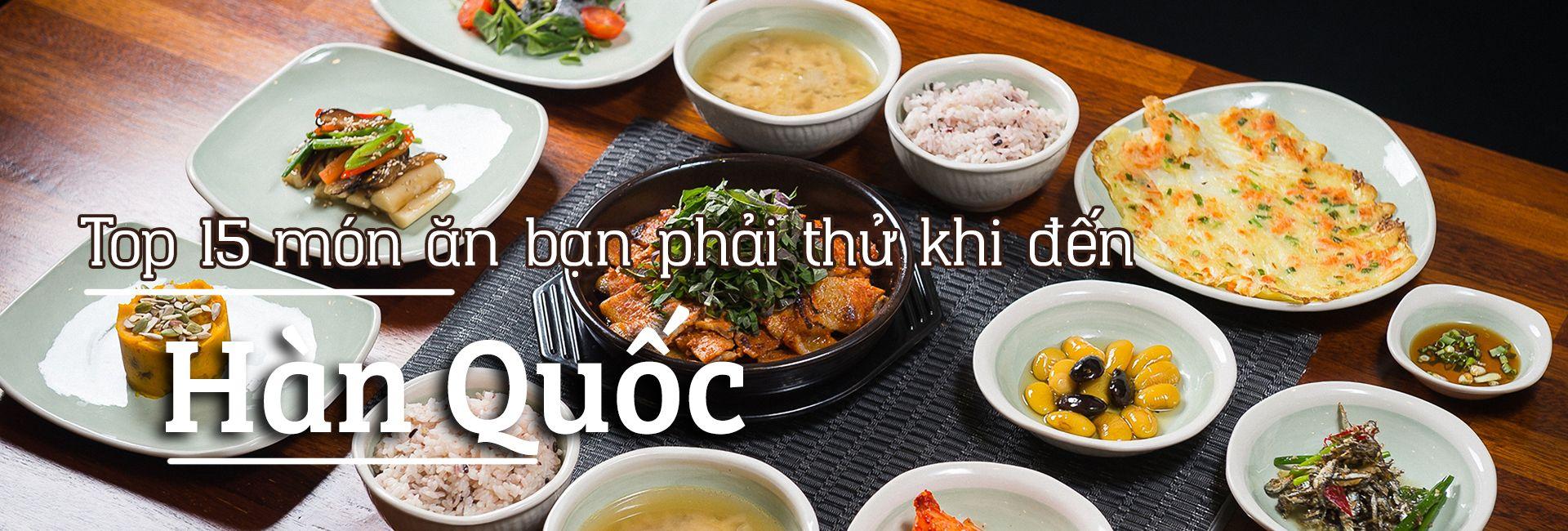 Top 15 món ăn ngon nhất định phải thử ở Hàn Quốc
