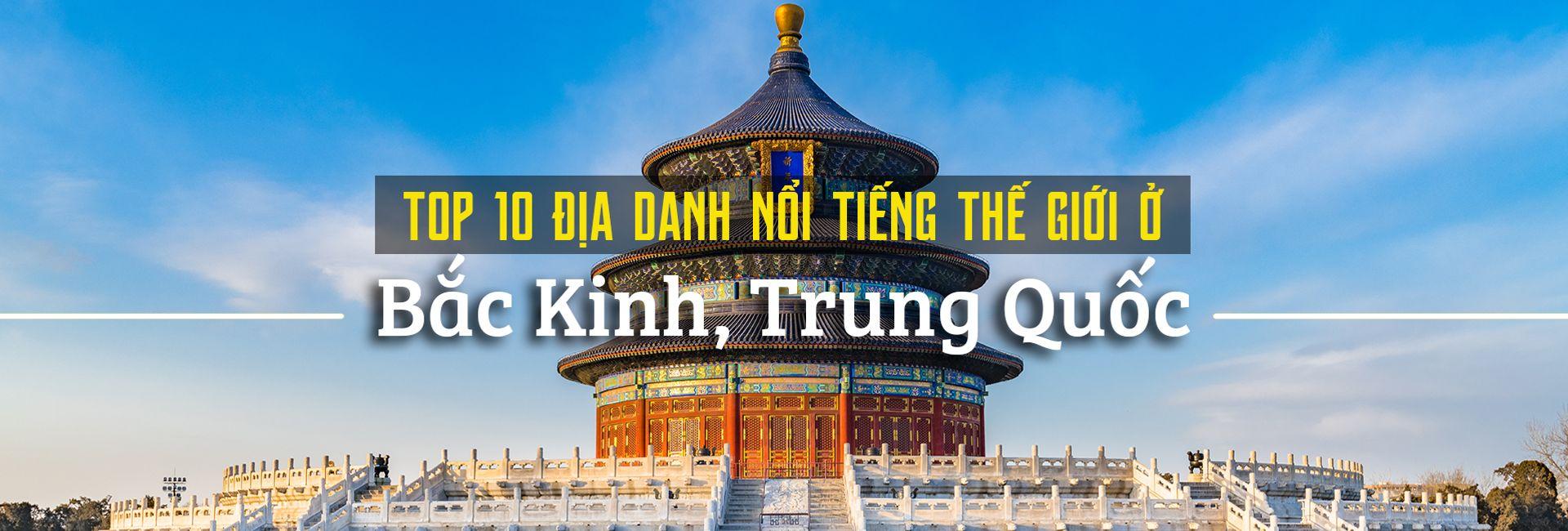 Top 10 địa điểm du lịch nổi tiếng nhất ở Bắc Kinh
