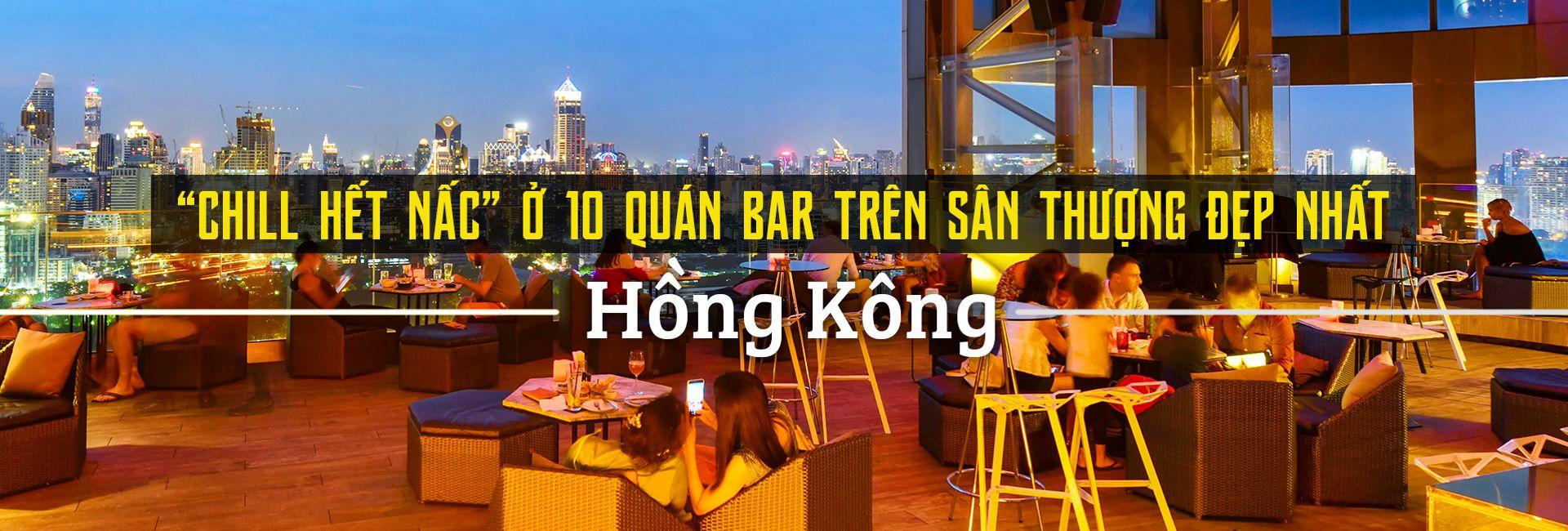 Top 10 quán bar trên sân thượng đẹp nhất Hồng Kông