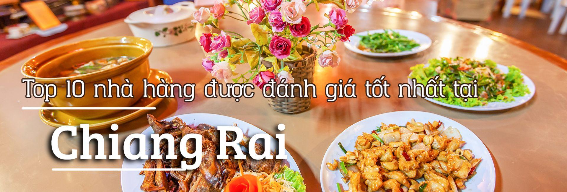 Top 10 nhà hàng được đánh giá tốt nhất tại Chiang Rai