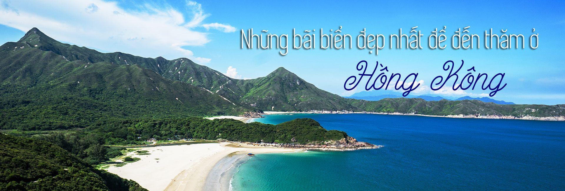 Khám phá 7 bãi biển đẹp nhất Hồng Kông