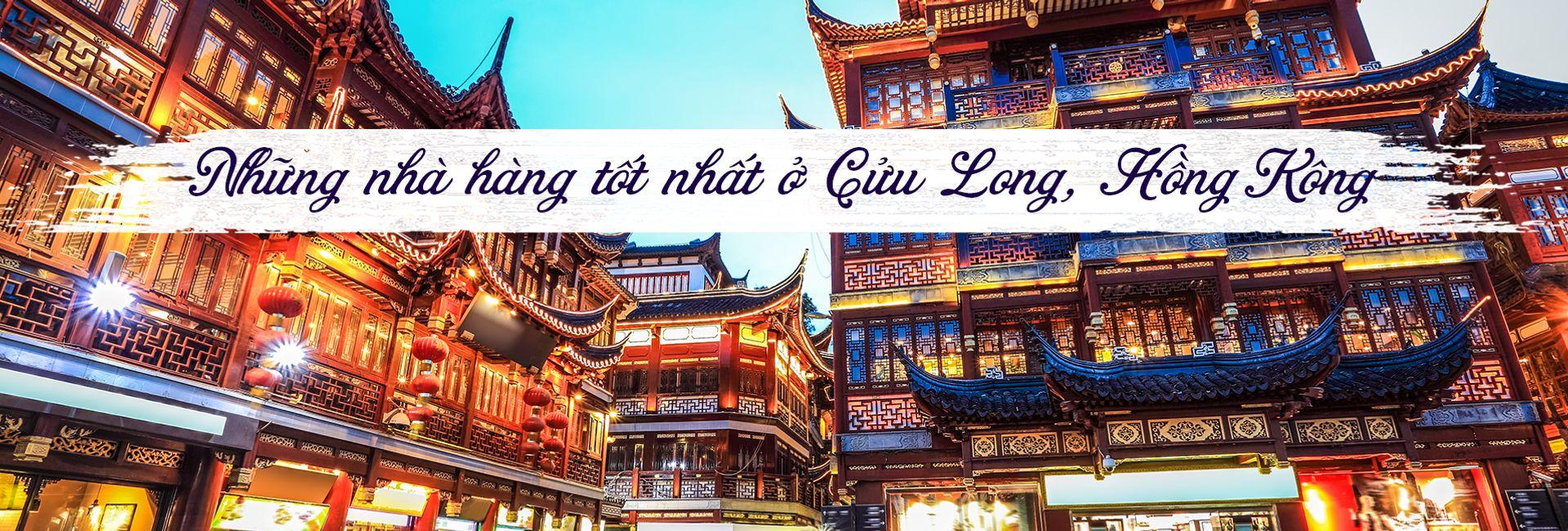 Top 9 nhà hàng tốt nhất ở Cửu Long, Hồng Kông