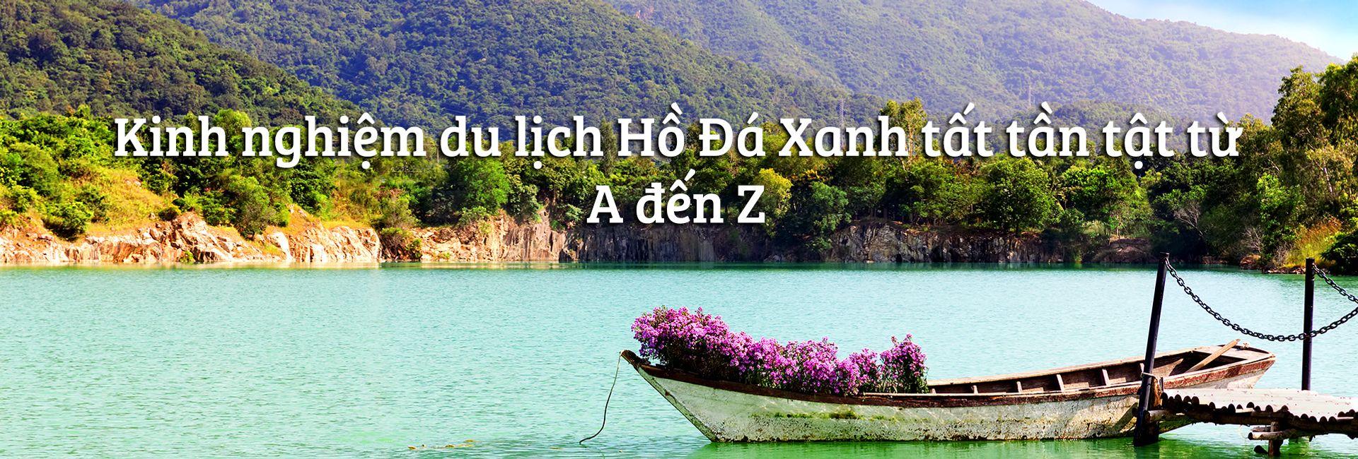 Kinh nghiệm du lịch Hồ Đá Xanh tất tần tật từ A đến Z
