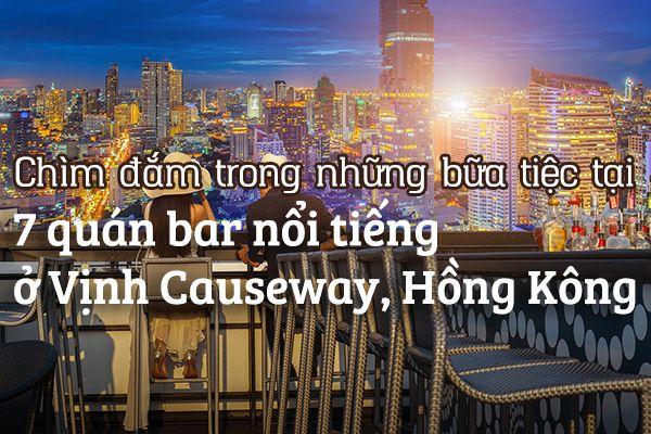 Top 7 quán bar nổi tiếng nhất ở Vịnh Causeway, Hồng Kông