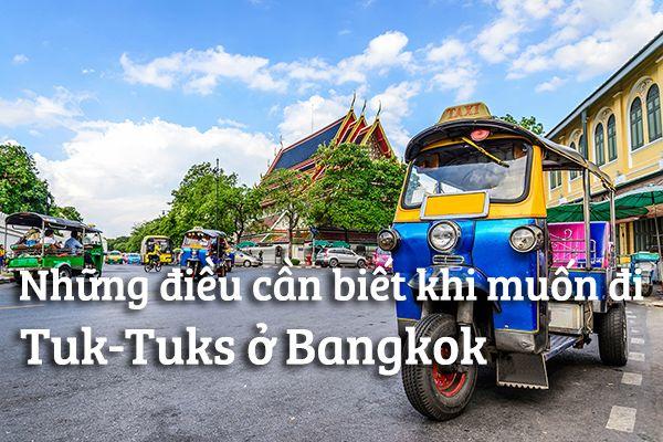 7 điều cần biết khi di chuyển bằng Tuk-Tuks ở Bangkok