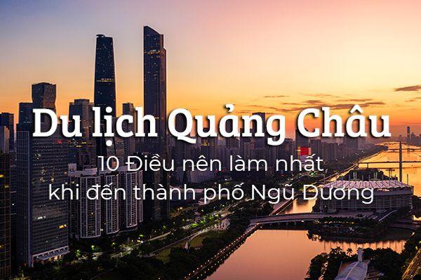 Top 10 trải nghiệm thú vị khi đến Quảng Châu