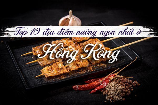 Top 10 địa điểm ăn đồ nướng ngon nhất ở Hồng Kông