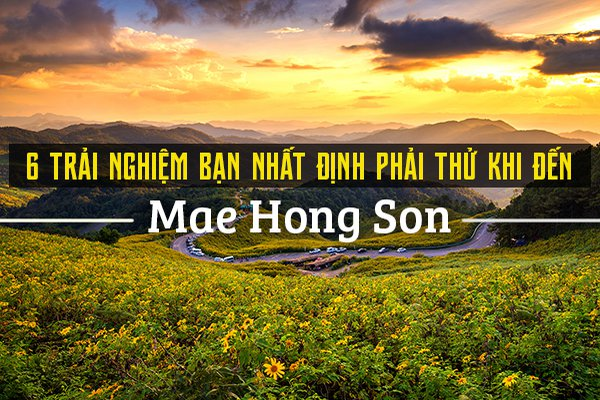 Top 6 trải nghiệm thú vị ở Mae Hong Son, Thái Lan