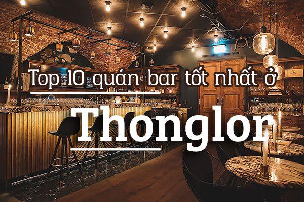 Top 10 quán bar sôi động ở Thonglor, Bangkok
