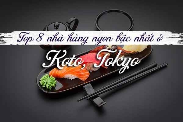 Top 8 nhà hàng ngon bậc nhất ở khu Koto, Tokyo