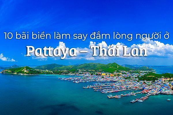 Top 10 bãi biển làm say đắm lòng người ở Pattaya – Thái Lan