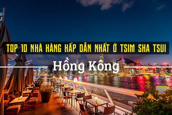 Top 10 nhà hàng hấp dẫn nhất Tsim Sha Tsui, Hồng Kông