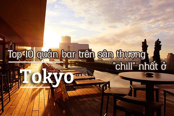 """Top 10 quán bar trên sân thượng ở Tokyo cực """"chill"""""""
