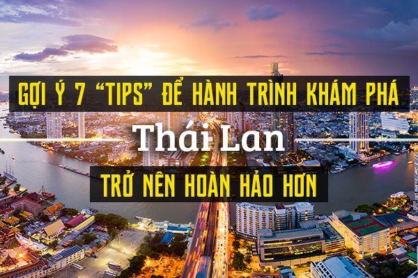 """Du lịch Thái Lan: bỏ túi ngay 7 """"tips"""" sau đây"""
