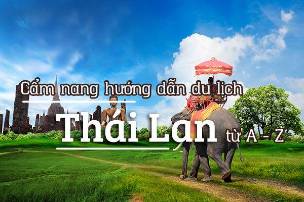 Kinh nghiệm du lịch Thái Lan tất tần tật từ A đến Z