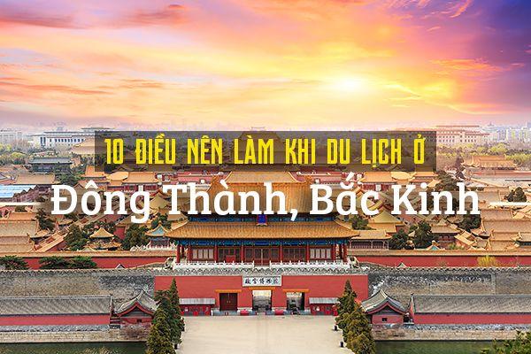 Top 10 trải nghiệm thú vị tại Đông Thành, Bắc Kinh