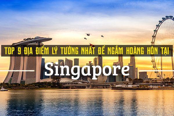 Top 9 địa điểm ngắm hoàng hôn đẹp nhất tại Singapore