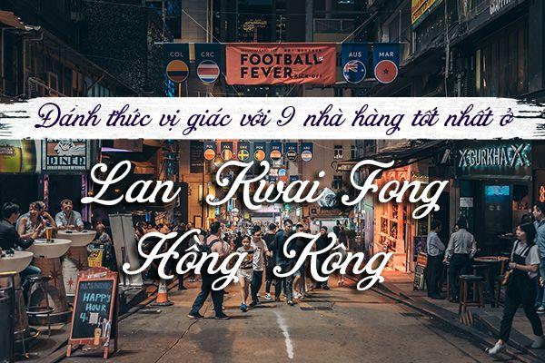 Top 9 nhà hàng tốt nhất ở Lan Kwai Fong, Hồng Kông