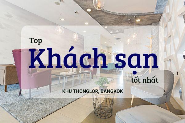 Top 8 khách sạn giá rẻ, chất lượng ở Thonglor, Bangkok