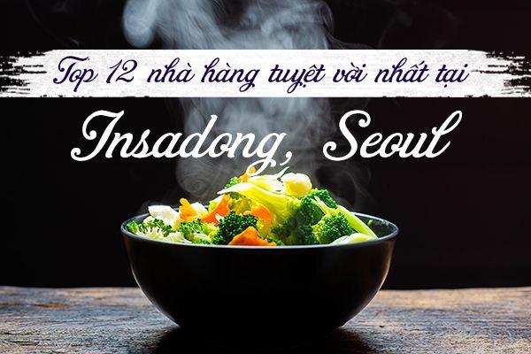 Top 12 nhà hàng ngon nhất tại Insadong, Seoul